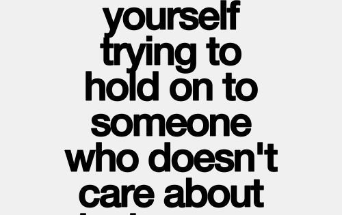 You lose yourself trying to hold on to someone who doesn't care