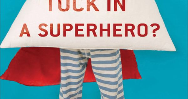 How Do You Tuck In a Superhero?: And Other Delightful Mysteries of