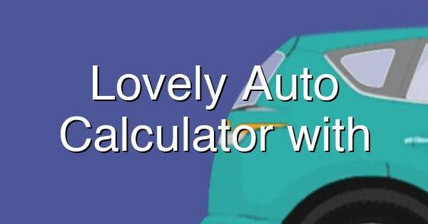 Lovely Auto Finance Calculator With Trade Car Finance Car Loans Auto