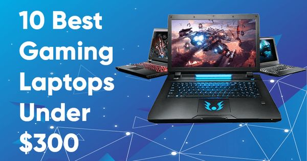 Top 10 Cheap Gaming Laptops Under 300 Best Gaming Laptop Gaming Laptops Cheap Gaming Laptop