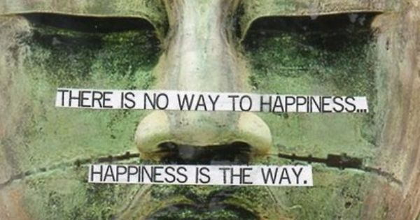 Happiness IS the journey, not the destination.