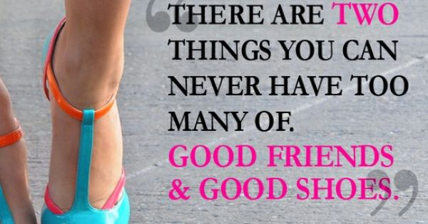 good friends good shoes shoe quote shoequotes @Shoeline.com ♥.com ♥.com ♥.com ♥.com