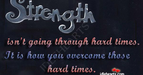 Strength Isn T Going Through Hard Times Funny Feelings Quotes Quotes About Strength In Hard Times Inspirational Quotes About Strength