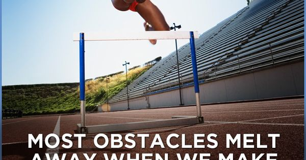 Most obstacles melt away when we make up our minds to walk