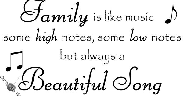 Family Is Like Music Some High Notes, Some Low Notes But
