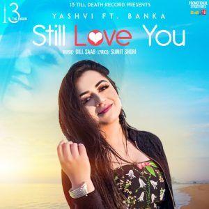 Still Love You Yashvi Banka Djpunjab Mr Jatt Mp3 New Song Download Still Love You Mp3 Song Download