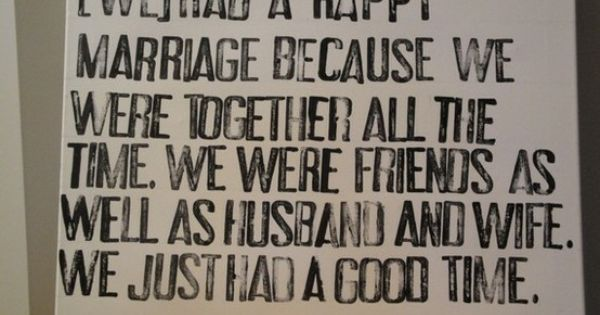 Love this quote. The secret to a happy marriage for sure.