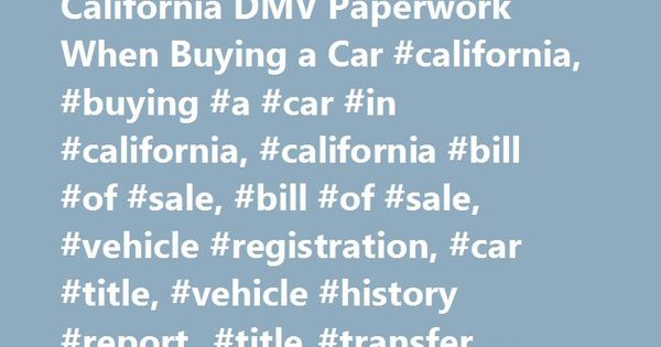 California Dmv Paperwork When Buying A Car California Buying A