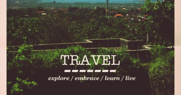 Travel - explore / embrace / learn / live travel quote
