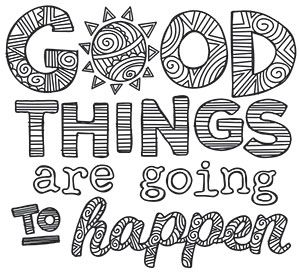 Good Things Are Going To Happen Urban Threads Unique And Awesome Embroidery Designs Quote Coloring Pages Words Coloring Book Cool Coloring Pages