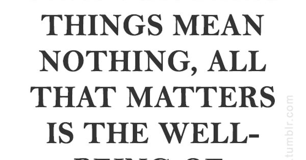 Material things really mean nothing at all. They won't ...