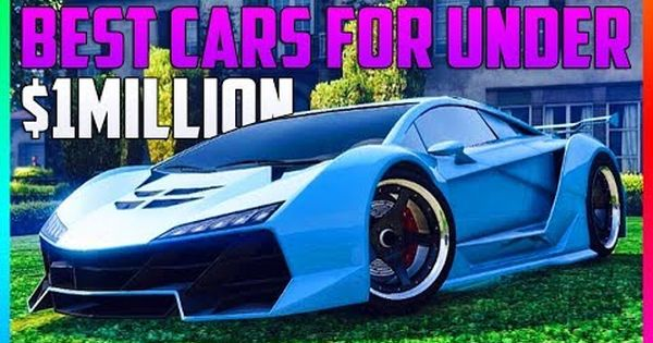 Nice Gta Online Best Cars To Buy For Under 1 000 000 Best Cars To Customize In Gta 5 Rare Cars Gta 5 Gta Gta Online