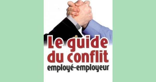 Le Guide Du Conflit Employe Employeur 01 Conflit Droit Du Travail Resolution De Probleme