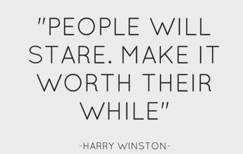 """People will stare. Make it worth their time."" - Harry Winston divarockerglam"