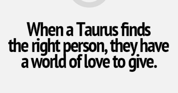 When a Taurus finds with right person, they have the world of
