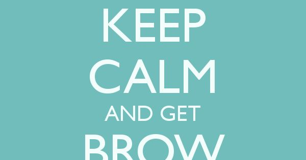 Keep Calm And Get Brow Perfect (at Vanity Room Of Course