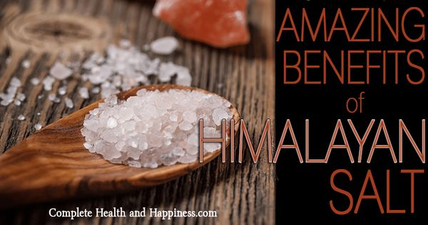 The Amazing Benefits of Himalayan Pink Salt - Complete Health and Happiness Natural Health ...