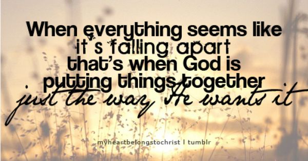God is putting things together just the way He wants it... trying