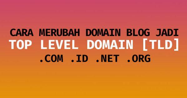 Cara Mengganti Domain Blogspot Gratis Menjadi Tld Com Id Di 2020 Blogging Blog Nama