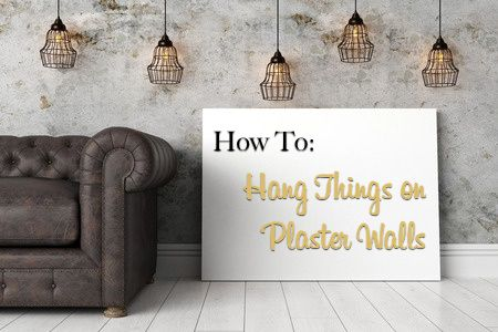 How To Hang Things On Plaster Walls The Craftsman Blog Painting Plaster Walls Plaster Walls Plaster Walls Diy