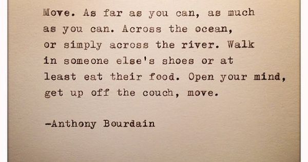 #wise words wisdom quote move anthony bourdain