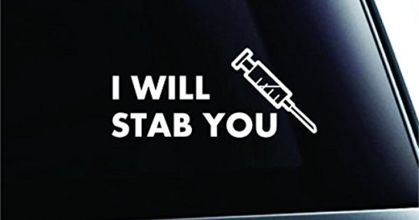 I Will Stab You Text Nurse Syringe Decal Family Love Car