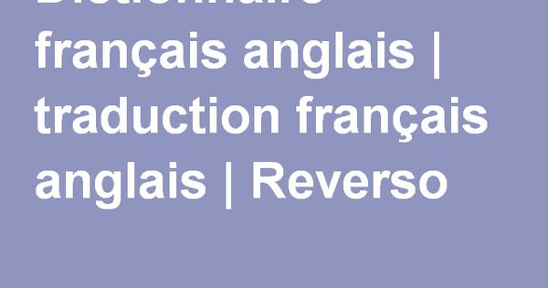 dictionnaire fran ais anglais traduction fran ais anglais reverso dictionnaire pinterest. Black Bedroom Furniture Sets. Home Design Ideas