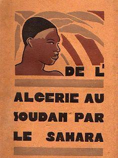 1928 De L Algerie Au Soudan J De Foucaucourt Exploration Afrique Du Nord Alger Afrique Le Sahara