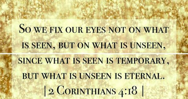 So we fix our eyes not on what is seen, but on