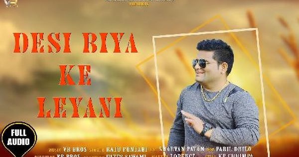Desi Biya Ke Lyani By Raju Punjabi Mp3 Download Video Download Video Video Songs
