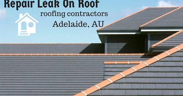 Leaking Roof And Consequences Roof Leak Repairs Adelaide Roof Leak Repair Roofing Roof Repair Cost