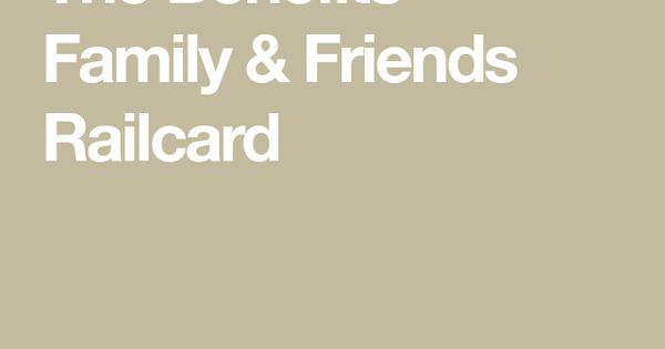 The Benefits Family Friends Railcard Benefit Friends Family Family