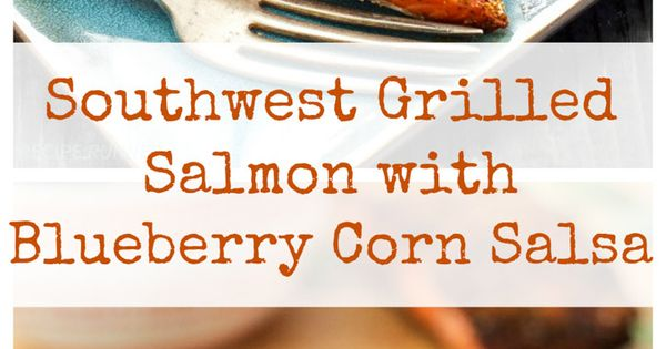 Southwest Grilled Salmon with Blueberry Corn Salsa ...
