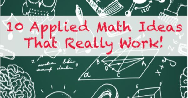 10 ideas for applied math that really work living math