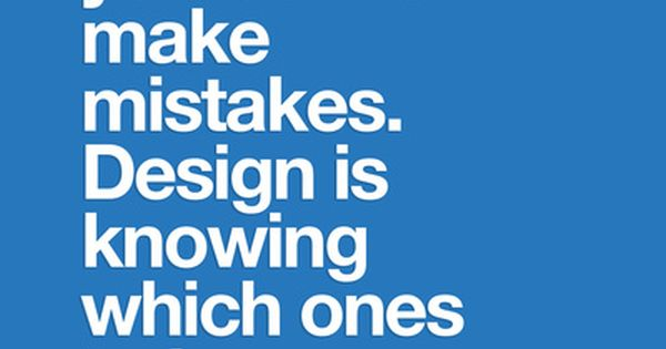 """""""Creativity is allowing yourself to make mistakes. Design is knowing which ones"""