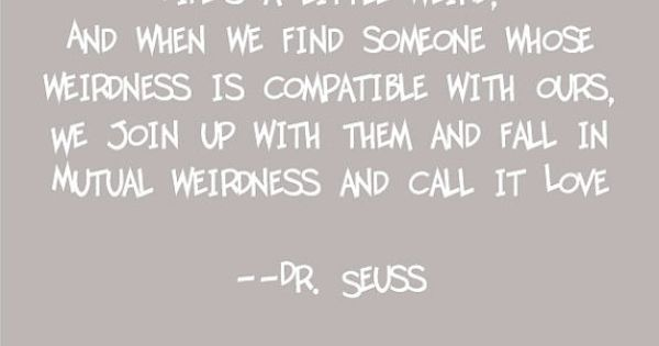 Dr. Seuss love quote (mutual weirdness)