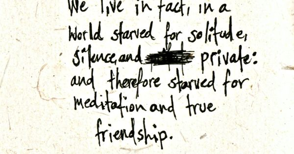 """""""We live in fact, in a world starved for solitude, silence, and"""