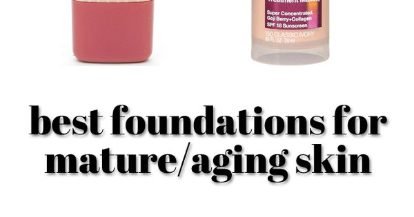 Best foundation for mature/aging skin: Find the best foundations for ...