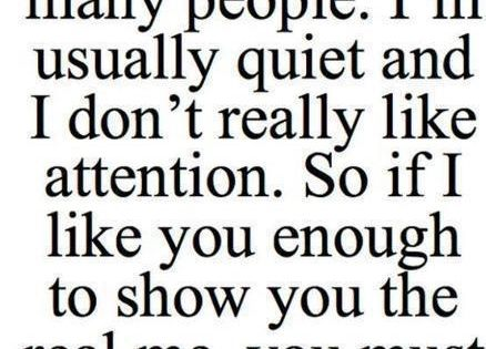 I'm not open to many people. I'm usually quiet and I don't
