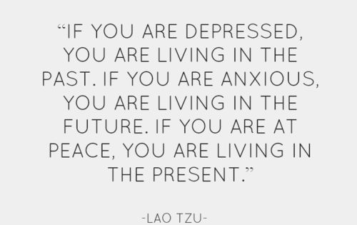"""If you are depressed, you are living in the past. If you"