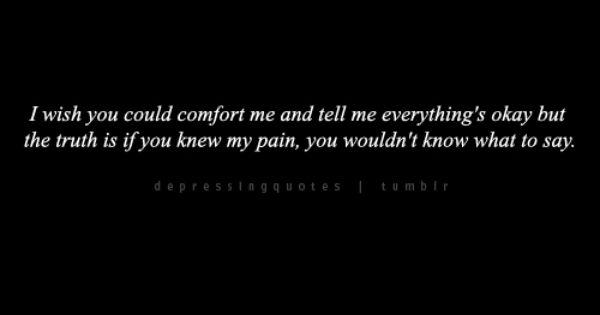 Words Are Nothing Actions Are Everything Don T Tell Me: I Wish You Could Comfort Me And Tell Me Everything's Okay