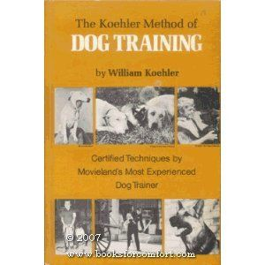 The Koehler Method Of Dog Training Certified Techniques By