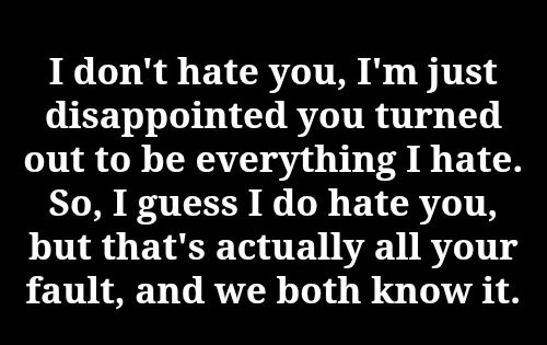 I Don T Hate You Quotes: I Don't Hate You, I'm Just Disappointed You Turned Out To