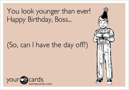 Funny Birthday Meme For Boss : You look younger than ever happy birthday quotes