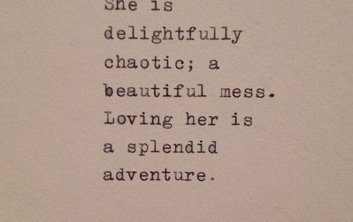 "Love Quote by Steve Maraboli. ""She is delightfully chaotic; a beautiful mess."