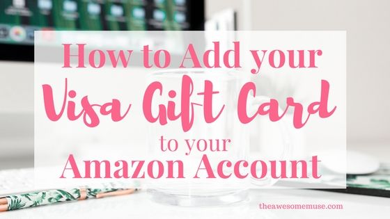How To Add Your Visa Gift Card To Your Amazon Account The Awesome Muse Visa Gift Card Gift Card Cards