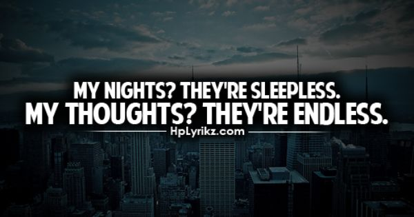 My Nights, They're Sleepless; My Thoughts, They're Endless