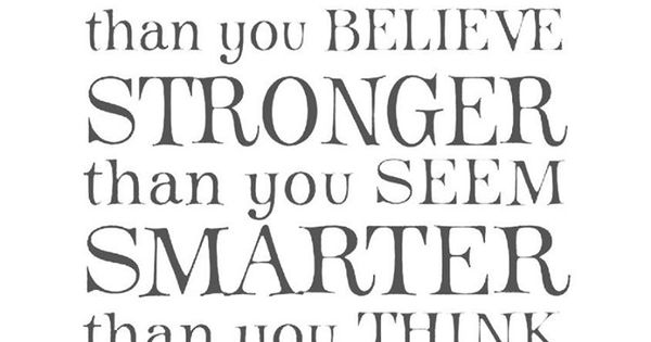 Smarter Than You Think Quote: Always Remember You Are Braver Than You Believe, Stronger