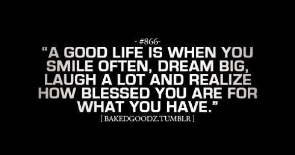 Truth! I've got a good life!