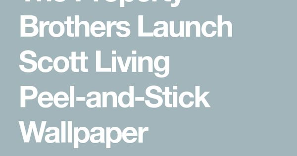 Drew And Jonathan Scott Just Launched Peel And Stick Wallpaper And You Need To See The Designs Peel And Stick Wallpaper Property Brothers Scott